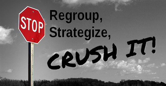 Stop, Regroup, Strategize, Crush It!